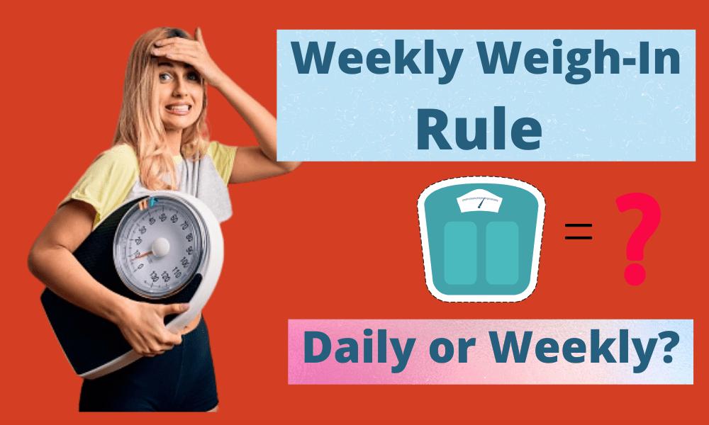 Weekly Weigh- In Rule